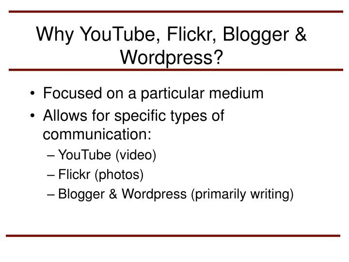 Why YouTube, Flickr, Blogger & Wordpress?