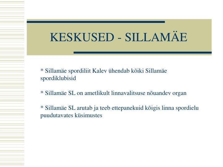 KESKUSED - SILLAMÄE