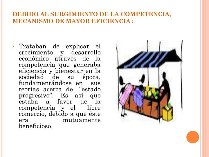 DEBIDO AL SURGIMIENTO DE LA COMPETENCIA, MECANISMO DE MAYOR EFICIENCIA :