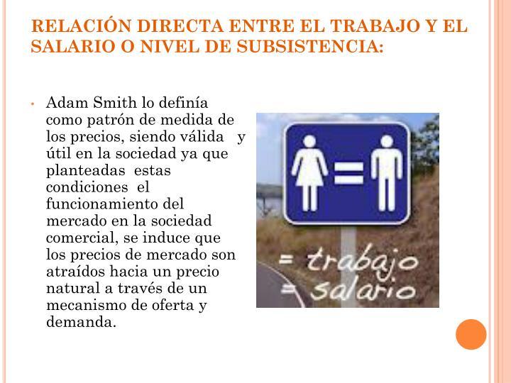 RELACIÓN DIRECTA ENTRE EL TRABAJO Y EL SALARIO O NIVEL DE SUBSISTENCIA: