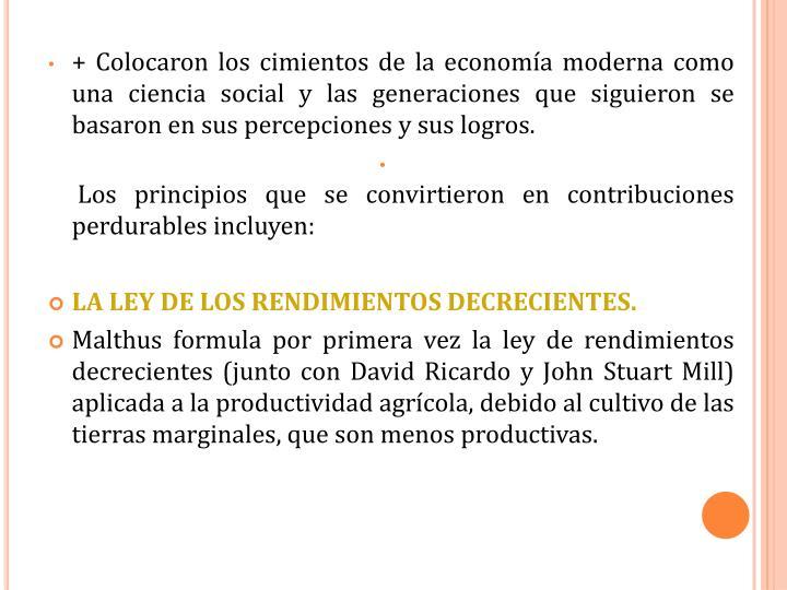 + Colocaron los cimientos de la economía moderna como una ciencia social y las generaciones que siguieron se basaron en sus percepciones y sus logros.