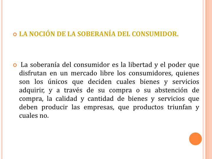 LA NOCIÓN DE LA SOBERANÍA DEL CONSUMIDOR.