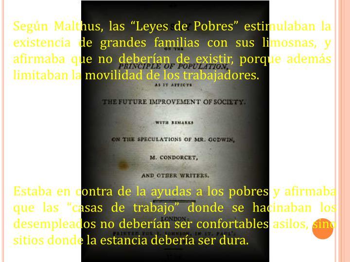 """Según Malthus, las """"Leyes de Pobres"""" estimulaban la existencia de grandes familias con sus limosnas, y afirmaba que no deberían de existir, porque además limitaban la movilidad de los trabajadores."""