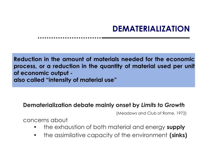 Reduction in the amount of materials needed for the economic process, or a reduction in the quantity of material used per unit of economic output -