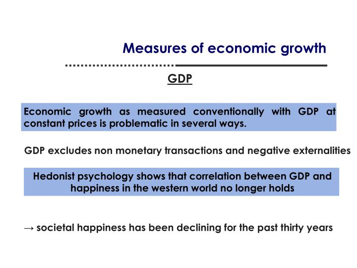 Economic growth as measured conventionally with GDP at constant prices is problematic in several ways.