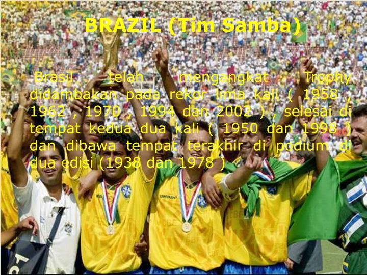 Brasil telah mengangkat Trophy didambakan pada rekor lima kali ( 1958 , 1962 , 1970 , 1994 dan 2002 ) , selesai di tempat kedua dua kali ( 1950 dan 1998 ) dan dibawa tempat terakhir di podium di dua edisi (1938 dan 1978 )