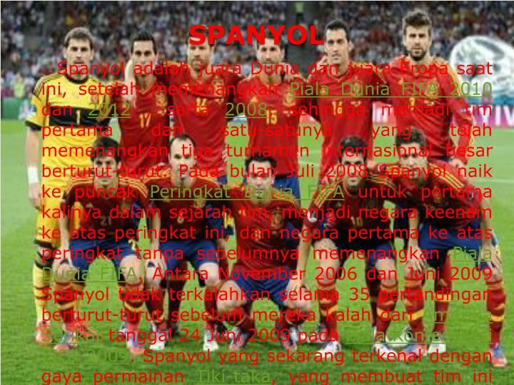Spanyol adalah juara Dunia dan juara Eropa saat ini, setelah memenangkan