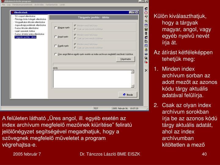 Külön kiválaszthatjuk, hogy a tárgyak magyar, angol, vagy egyéb nyelvü nevét írja át.