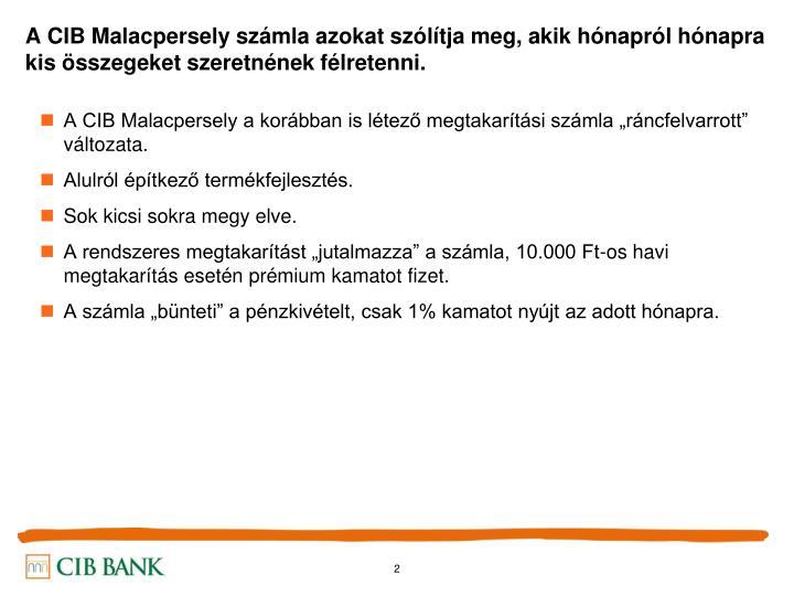A CIB Malacpersely számla azokat szólítja meg, akik hónapról hónapra kis összegeket szeretnének félretenni.