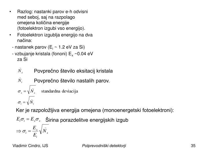 Razlog: nastanki parov e-h odvisni med seboj, saj na razpolago omejena količina energije (fotoelektron izgubi vso energijo).