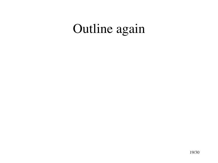 Outline again