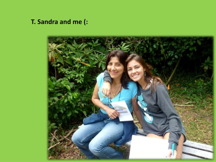 T. Sandra and me (: