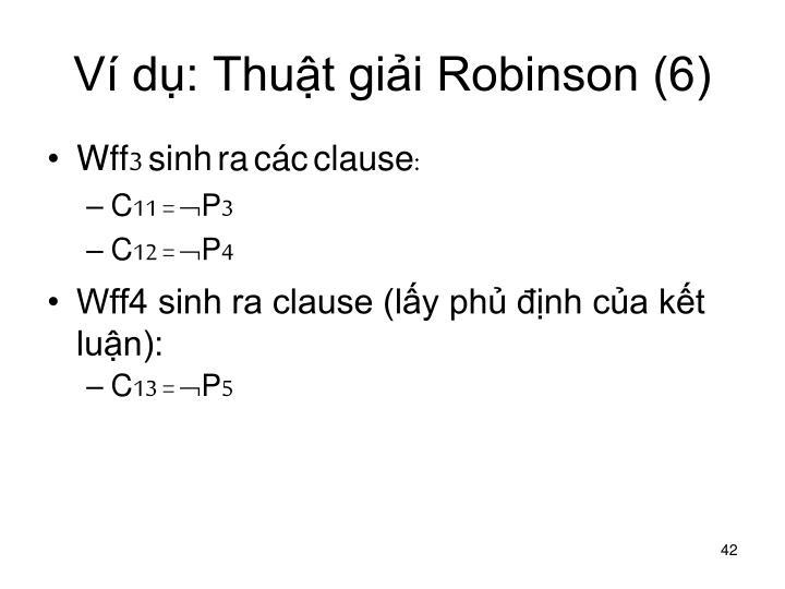 Ví dụ: Thuật giải Robinson (6)