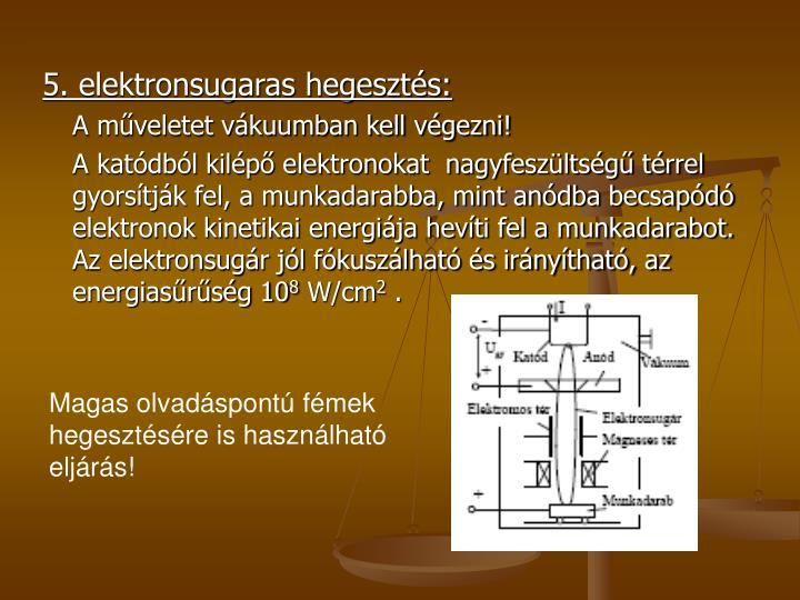5. elektronsugaras hegesztés: