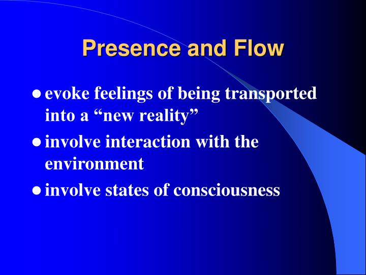 Presence and Flow