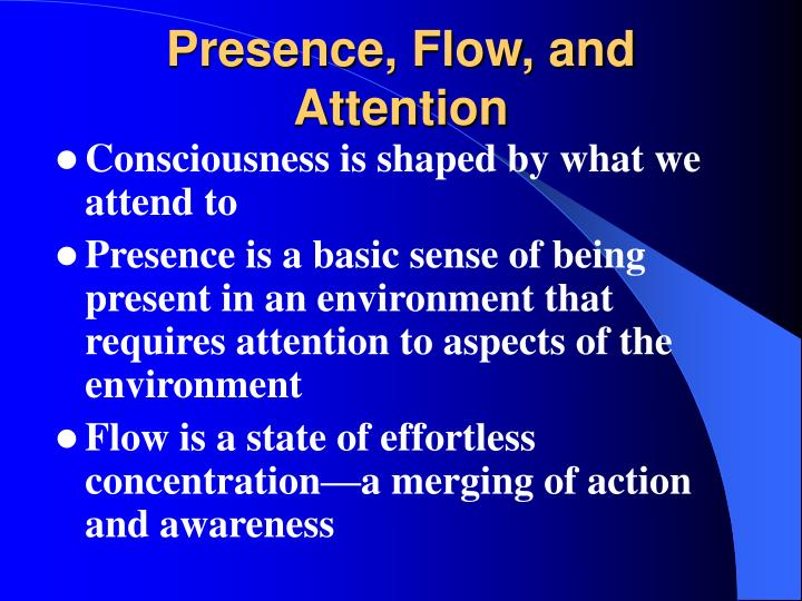 Presence, Flow, and Attention