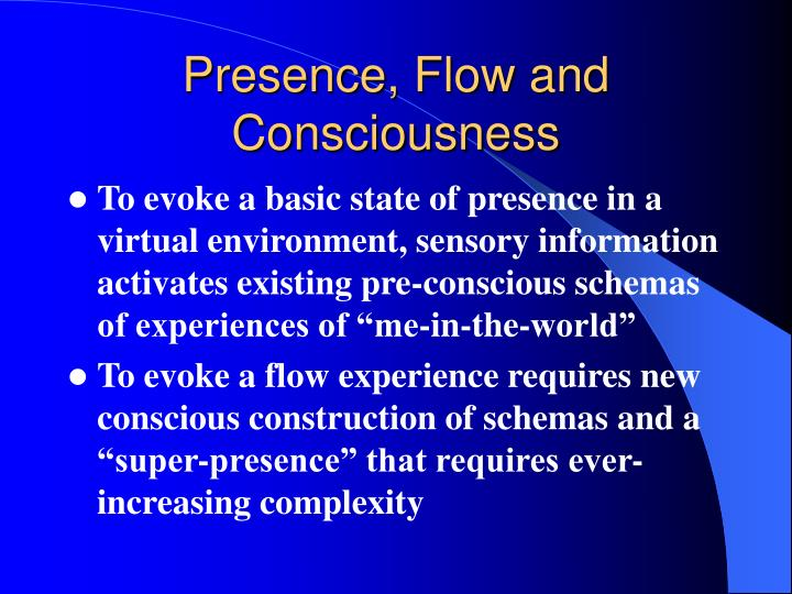 Presence, Flow and Consciousness