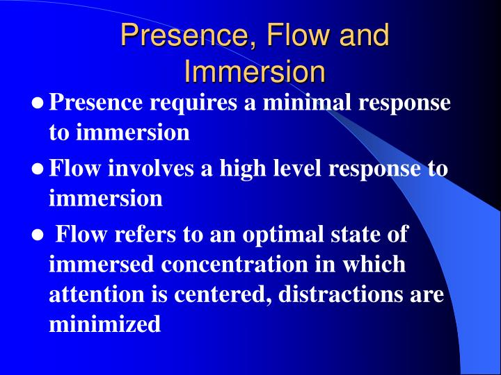 Presence, Flow and Immersion