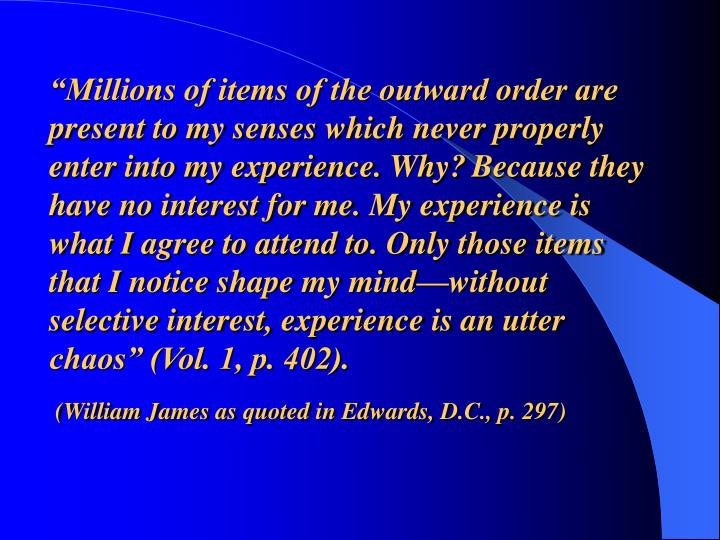 """Millions of items of the outward order are present to my senses which never properly enter into my experience. Why?"