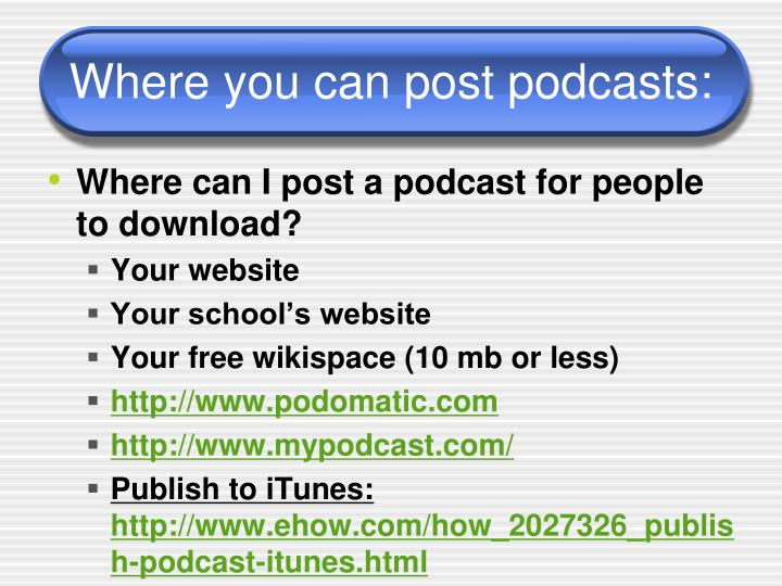 Where you can post podcasts: