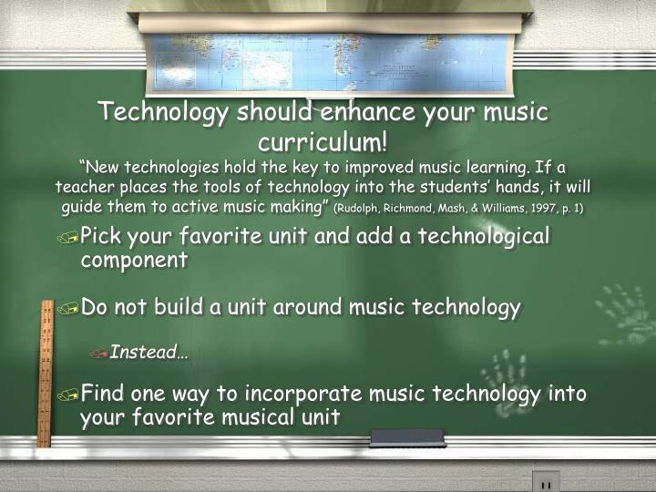 Technology should enhance your music curriculum!