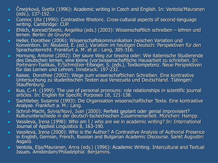 Čmejrková, Svetla (1996): Academic writing in Czech and English. In: Ventola/Mauranen (eds.), 137-152.