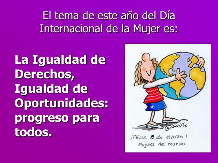 El tema de este año del Día Internacional de la Mujer es: