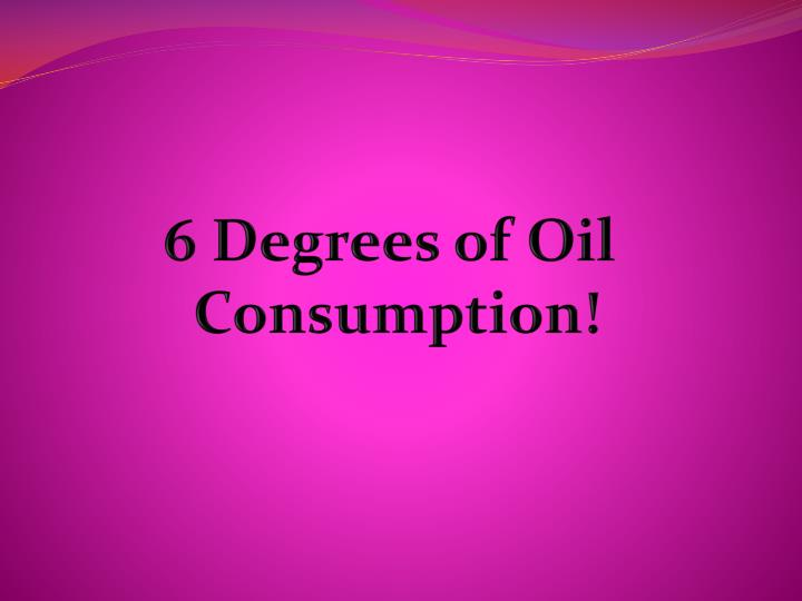 6 Degrees of Oil