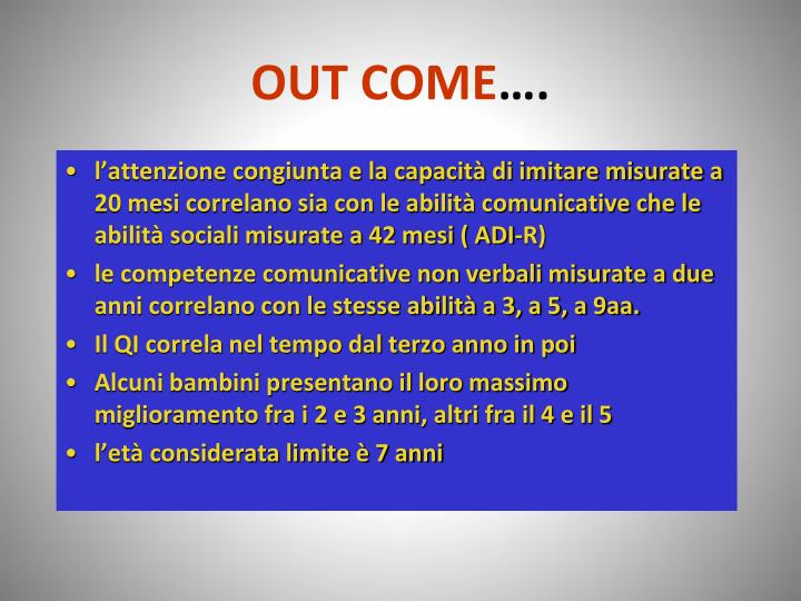 OUT COME