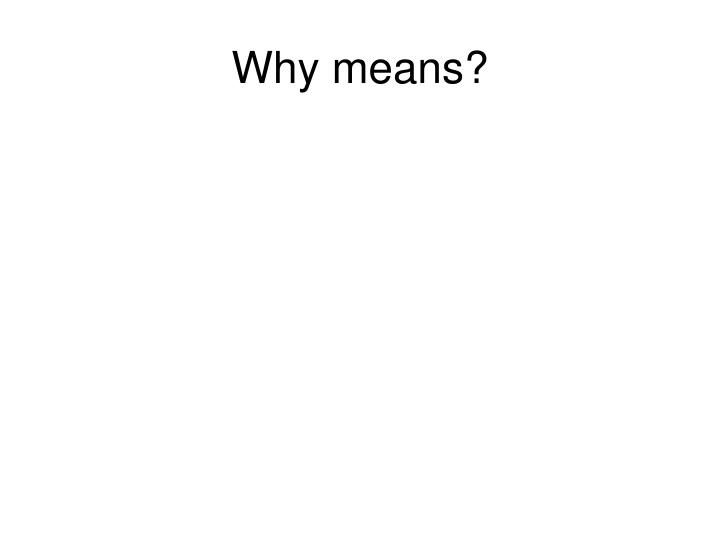 Why means?