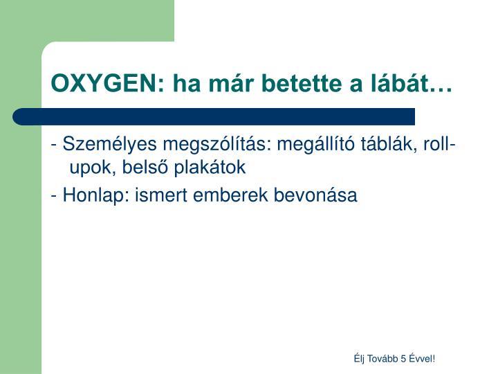 OXYGEN: ha már betette a lábát…