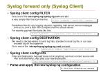 syslog forward only syslog client1