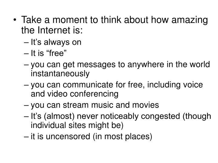 Take a moment to think about how amazing the Internet is: