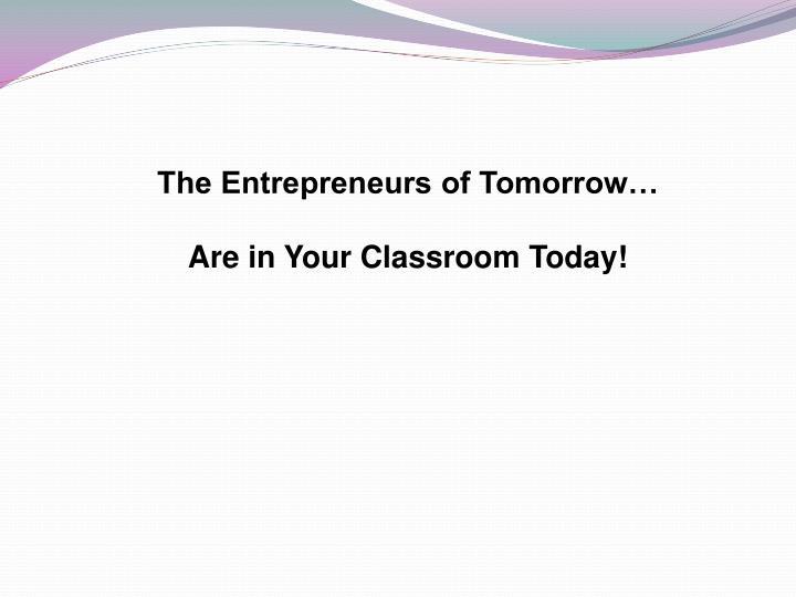 The Entrepreneurs of Tomorrow…