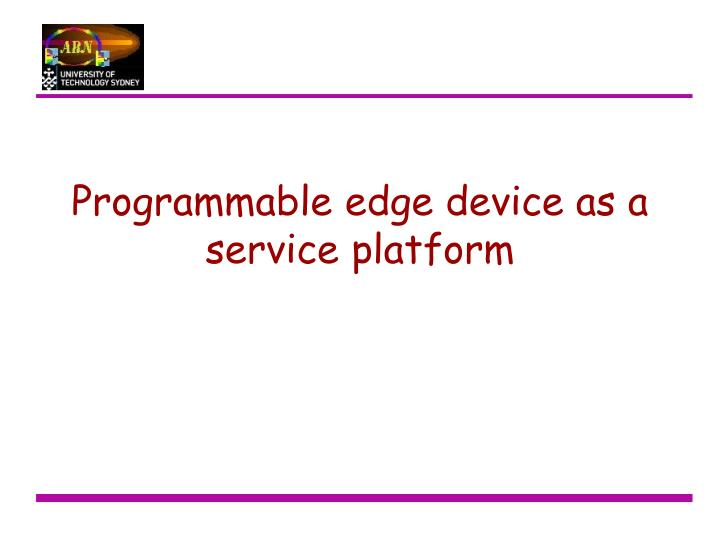 Programmable edge device as a service platform