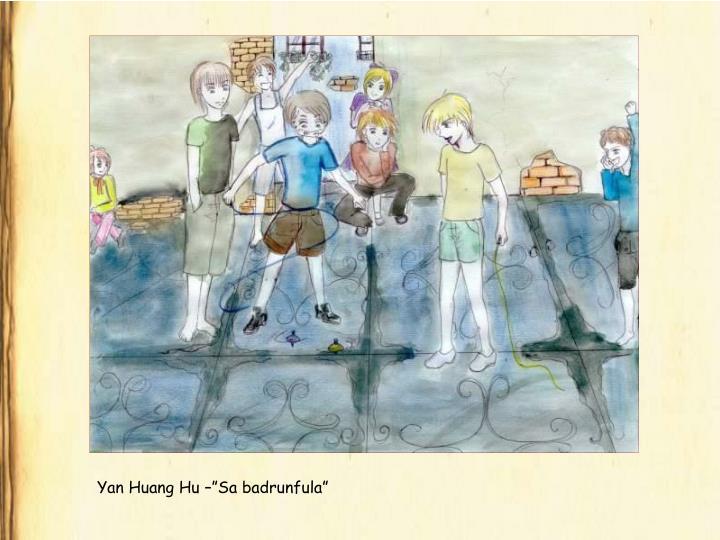 """Yan Huang Hu –""""Sa badrunfula"""""""