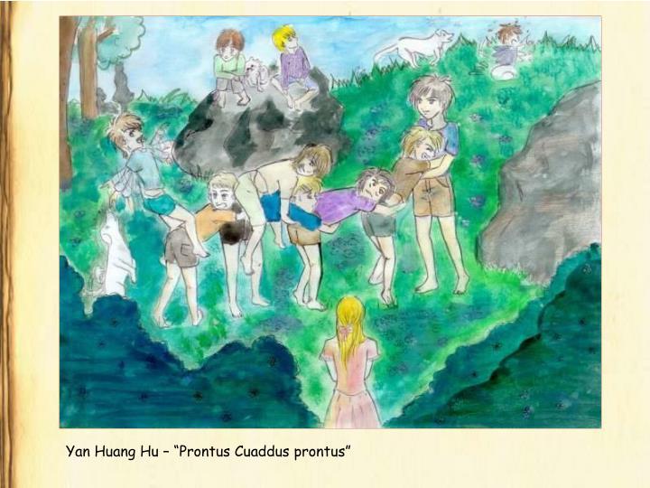 """Yan Huang Hu – """"Prontus Cuaddus prontus"""""""