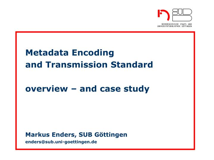 metadata encoding transmission standard overview - metadata from this perspective is any information which supports the effective use of data, including information which can facilitate data management (eg, data.