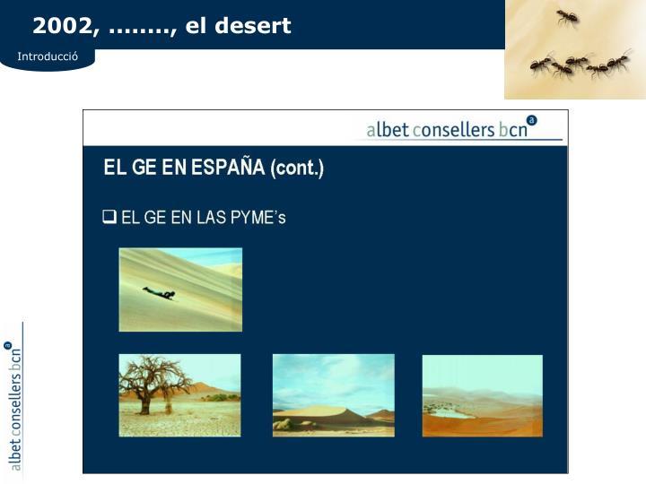 2002, ........, el desert