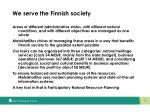 we serve the finnish society