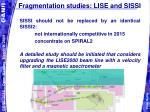 fragmentation studies lise and sissi