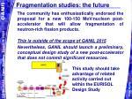 fragmentation studies the future