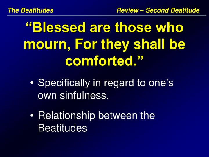 The Beatitudes	                          Review – Second Beatitude