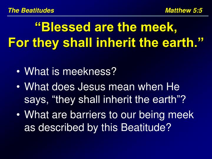 The Beatitudes					     Matthew 5:5