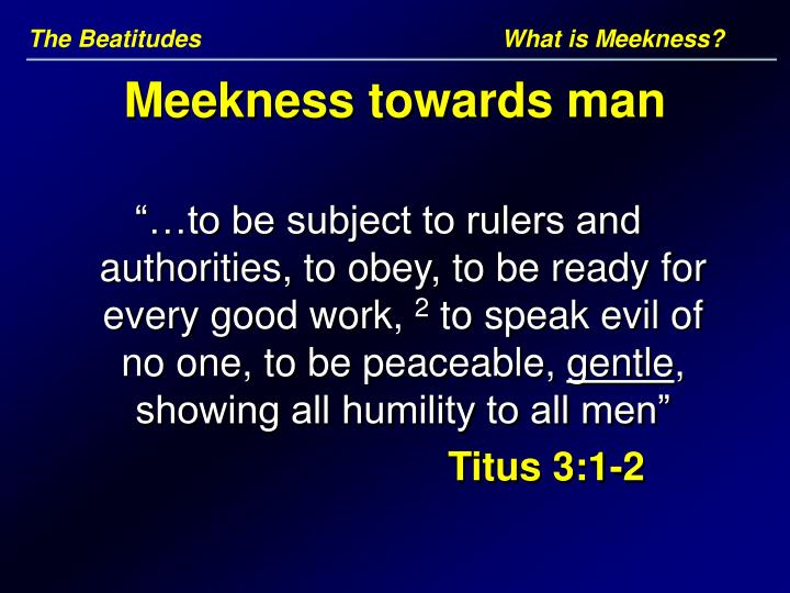 The Beatitudes				What is Meekness?