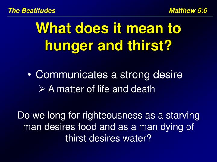 The Beatitudes     Matthew 5:6