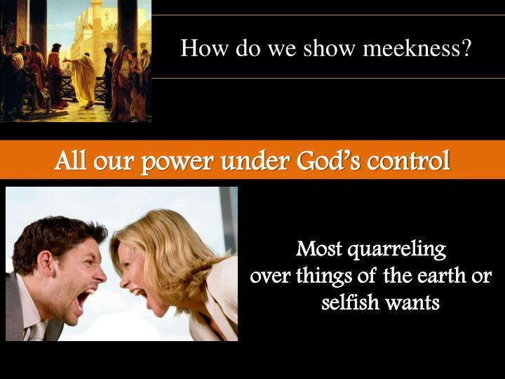 How do we show meekness?