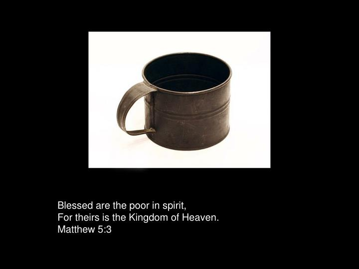 Blessed are the poor in spirit,
