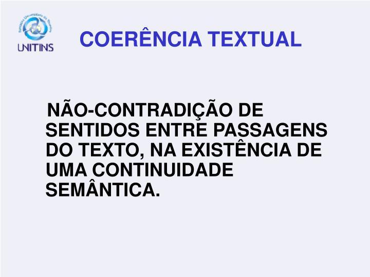NÃO-CONTRADIÇÃO DE SENTIDOS ENTRE PASSAGENS DO TEXTO, NA EXISTÊNCIA DE UMA CONTINUIDADE SEMÂNTICA.