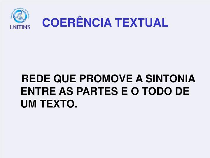 REDE QUE PROMOVE A SINTONIA ENTRE AS PARTES E O TODO DE UM TEXTO.